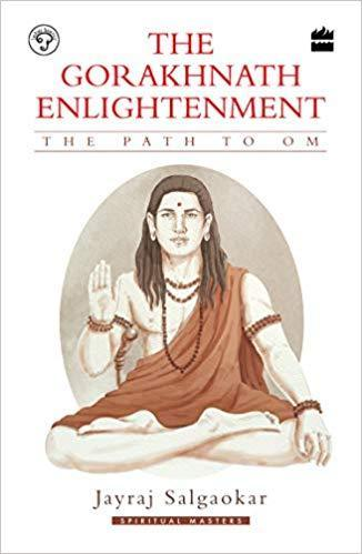 The Gorakhnath Enlightenment : The Path to Om...